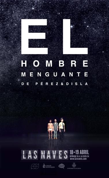 EL HOMBRE MENGUANTE de Pérez&Disla LAS NAVES 18-19 Abril
